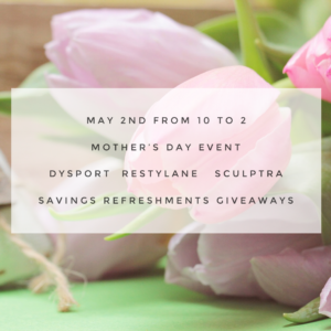 Thursday, May 2nd Event: Mother's Day Event. Dysport, Restylane, Sculptra, Savings & Refreshments Giveaways