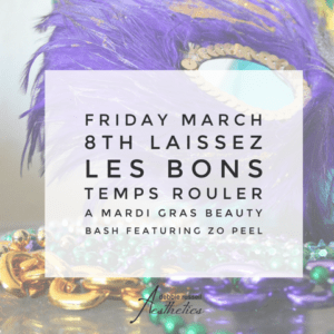 Friday, March 8th Event: Laissez Les Bons Temps Rouler. A Mardi Gras beauty bash featuring Zo Peel